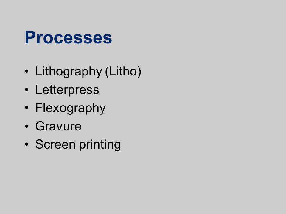 Processes Lithography (Litho) Letterpress Flexography Gravure