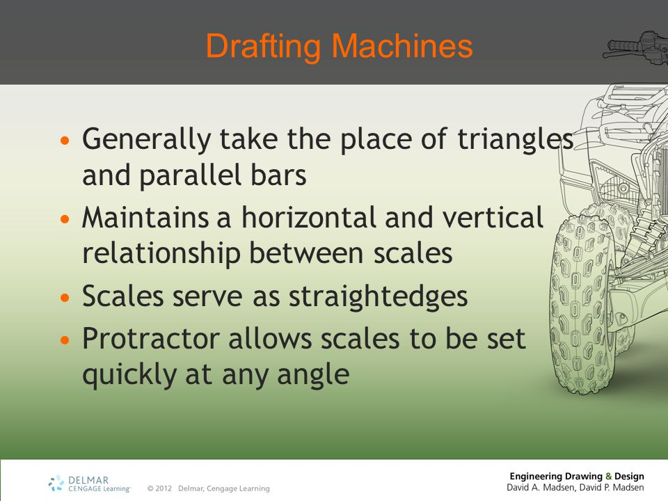 Drafting Machines Generally take the place of triangles and parallel bars. Maintains a horizontal and vertical relationship between scales.