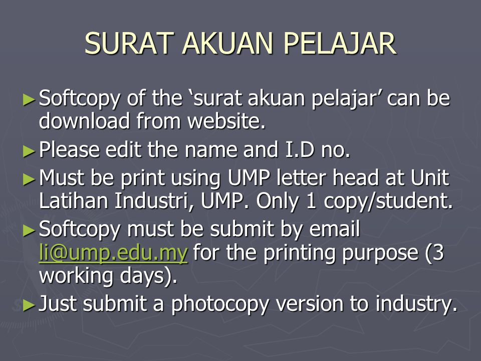 SURAT AKUAN PELAJAR Softcopy of the 'surat akuan pelajar' can be download from website. Please edit the name and I.D no.
