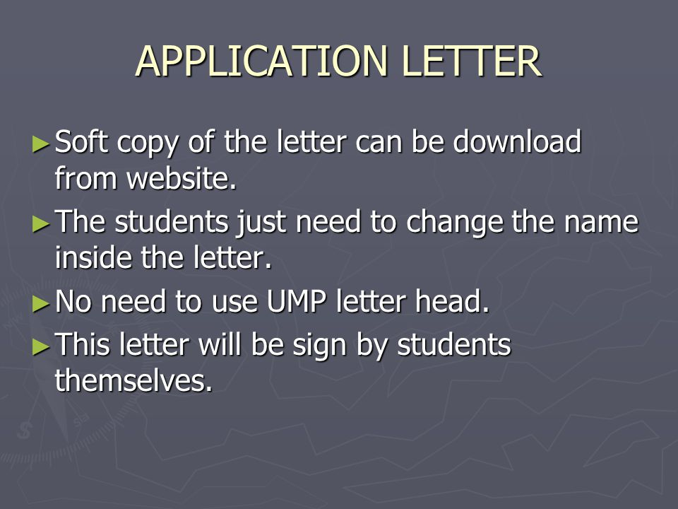 APPLICATION LETTER Soft copy of the letter can be download from website. The students just need to change the name inside the letter.