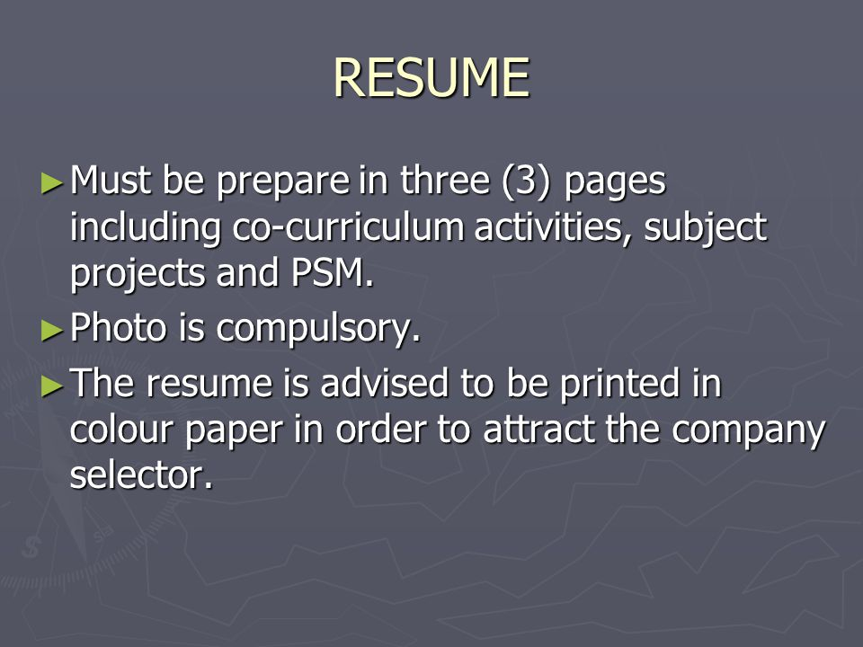 RESUME Must be prepare in three (3) pages including co-curriculum activities, subject projects and PSM.