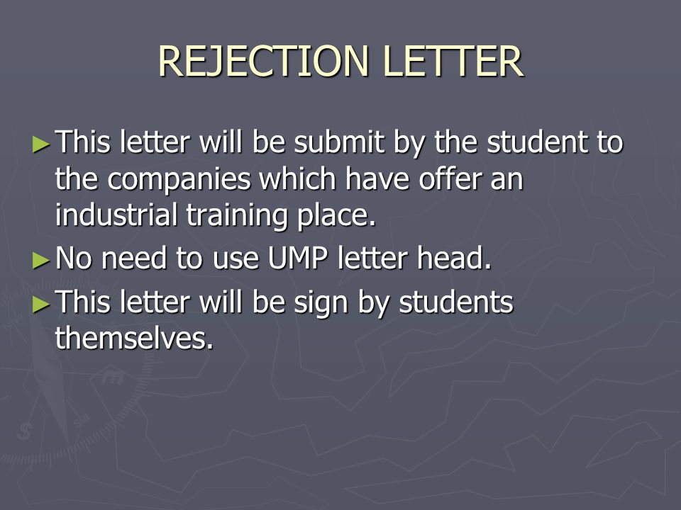 REJECTION LETTER This letter will be submit by the student to the companies which have offer an industrial training place.