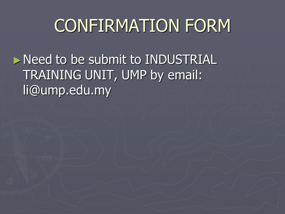 CONFIRMATION FORM Need to be submit to INDUSTRIAL TRAINING UNIT, UMP by email: li@ump.edu.my