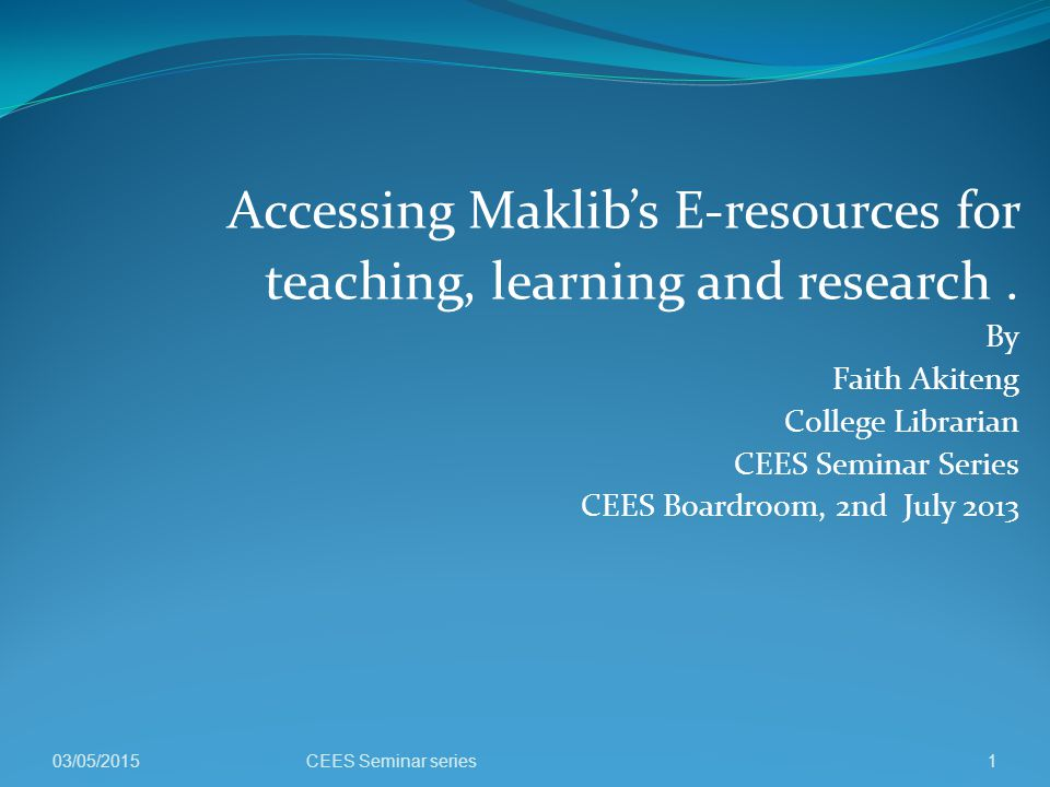 Accessing Maklib's E-resources for teaching, learning and research .