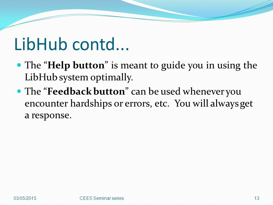LibHub contd... The Help button is meant to guide you in using the LibHub system optimally.