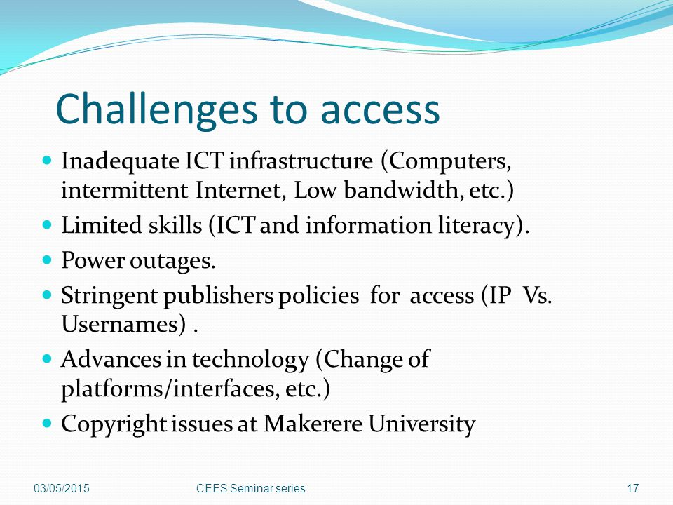 Challenges to access Inadequate ICT infrastructure (Computers, intermittent Internet, Low bandwidth, etc.)