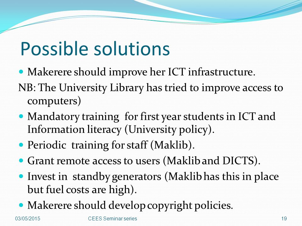 Possible solutions Makerere should improve her ICT infrastructure.