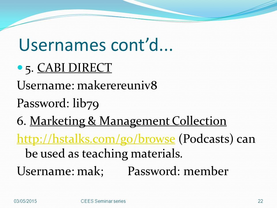 Usernames cont'd... 5. CABI DIRECT Username: makerereuniv8