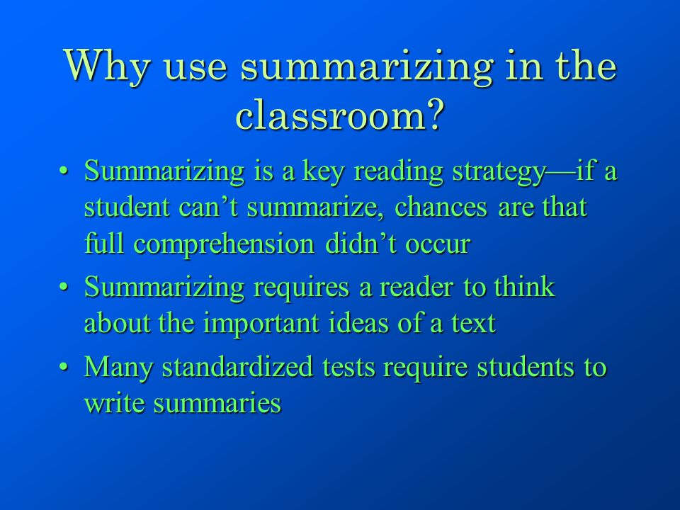 Why use summarizing in the classroom