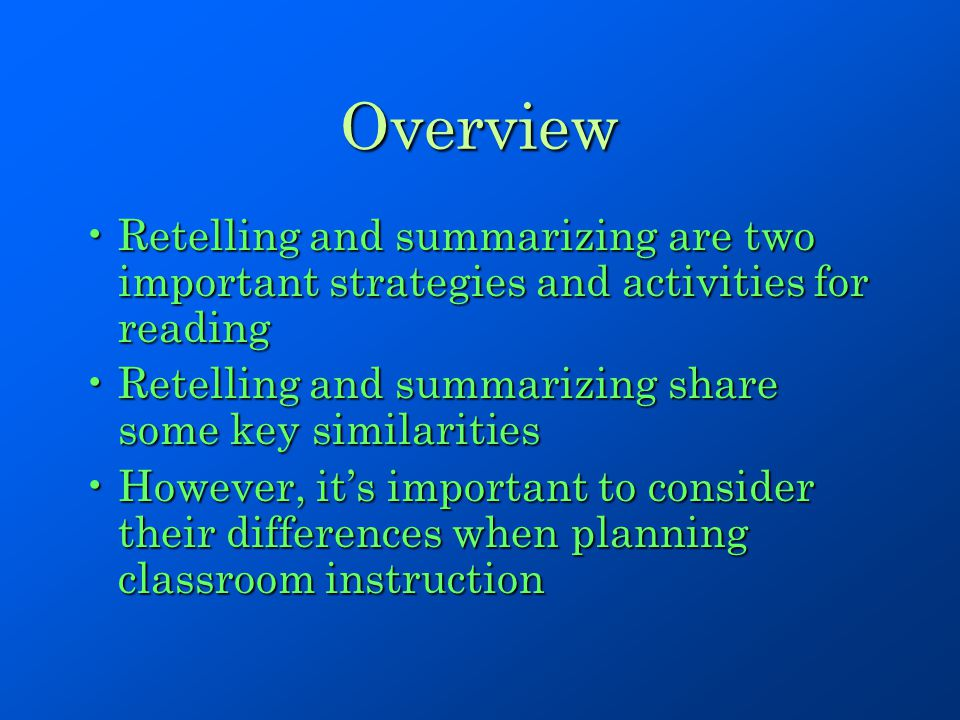 Overview Retelling and summarizing are two important strategies and activities for reading. Retelling and summarizing share some key similarities.