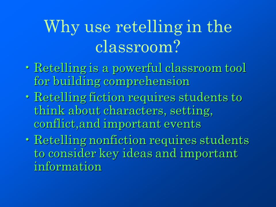 Why use retelling in the classroom
