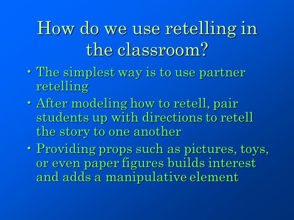 How do we use retelling in the classroom