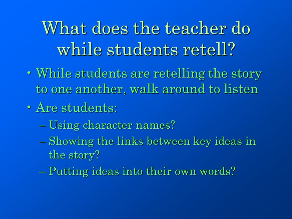What does the teacher do while students retell