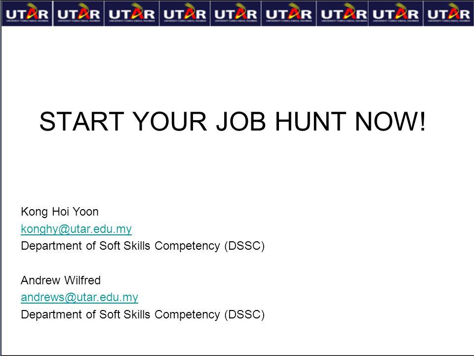 START YOUR JOB HUNT NOW! Kong Hoi Yoon konghy@utar.edu.my