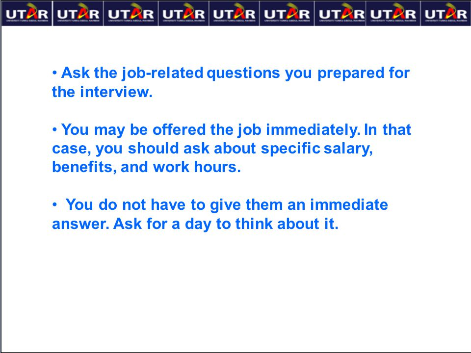 Ask the job-related questions you prepared for the interview.