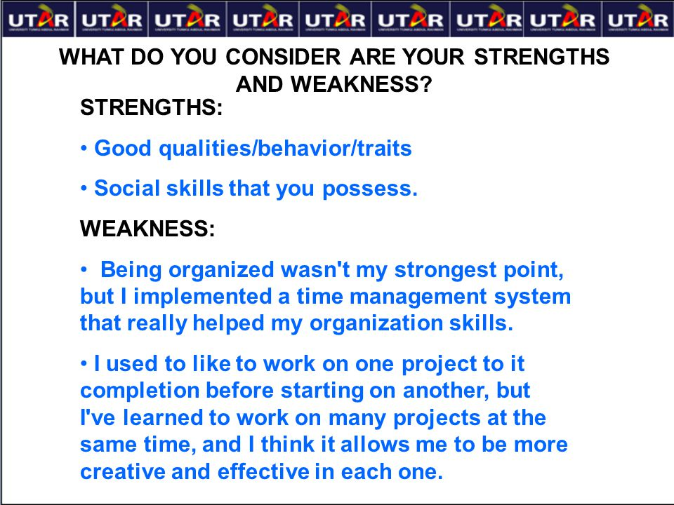 WHAT DO YOU CONSIDER ARE YOUR STRENGTHS AND WEAKNESS