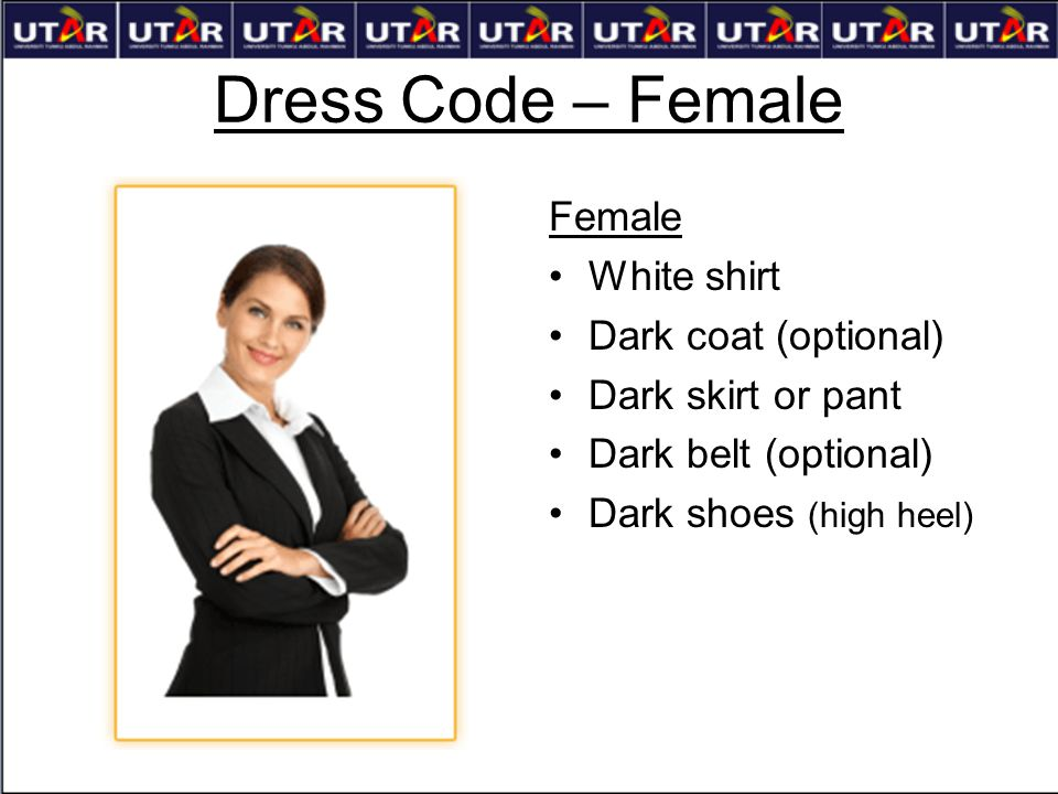 Dress Code – Female Female White shirt Dark coat (optional)