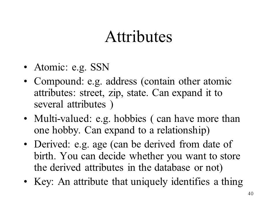 Attributes Atomic: e.g. SSN