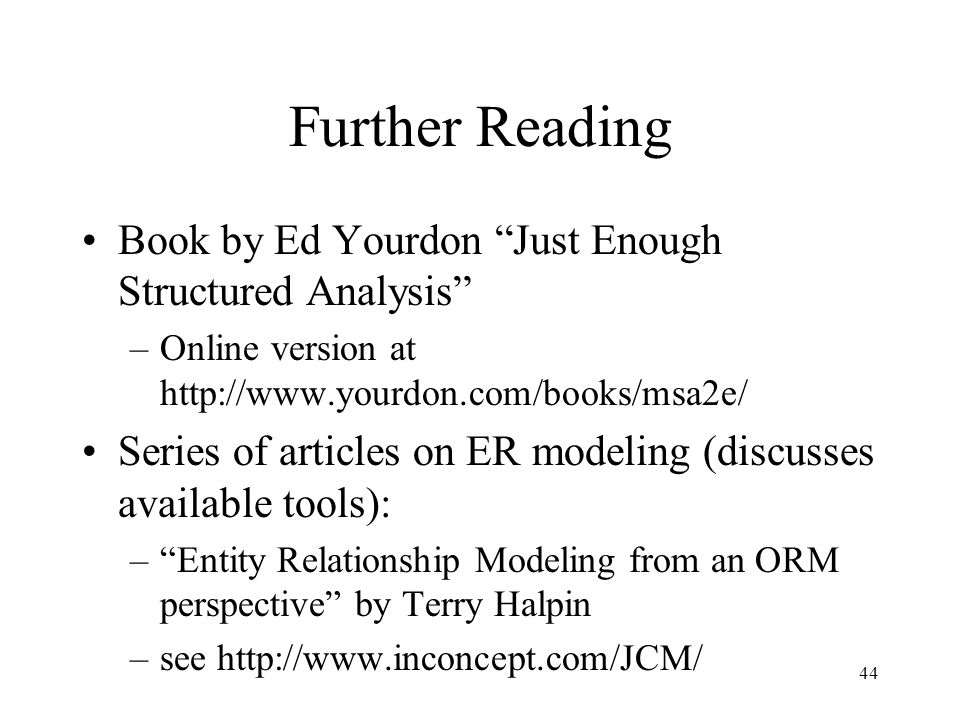 Further Reading Book by Ed Yourdon Just Enough Structured Analysis