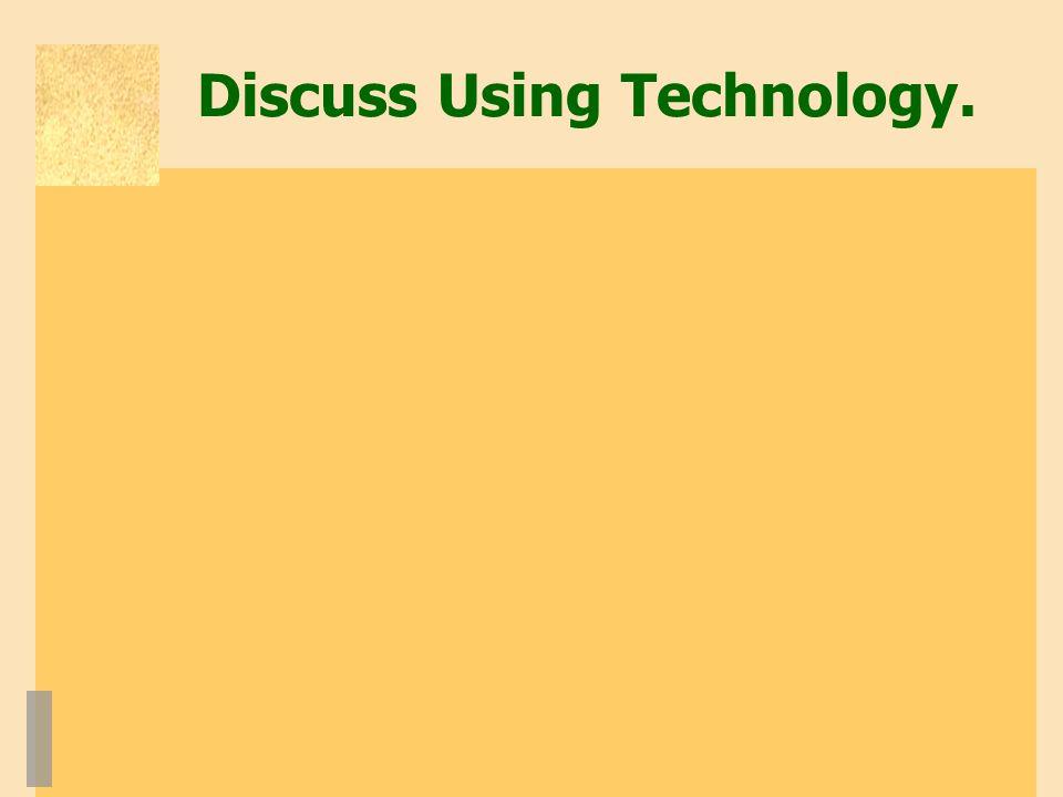 Discuss Using Technology.