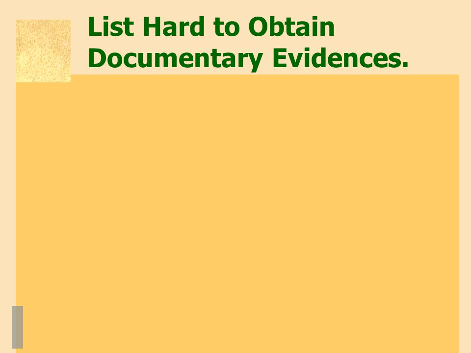 List Hard to Obtain Documentary Evidences.