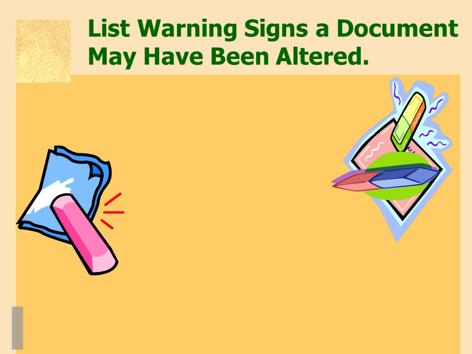List Warning Signs a Document May Have Been Altered.