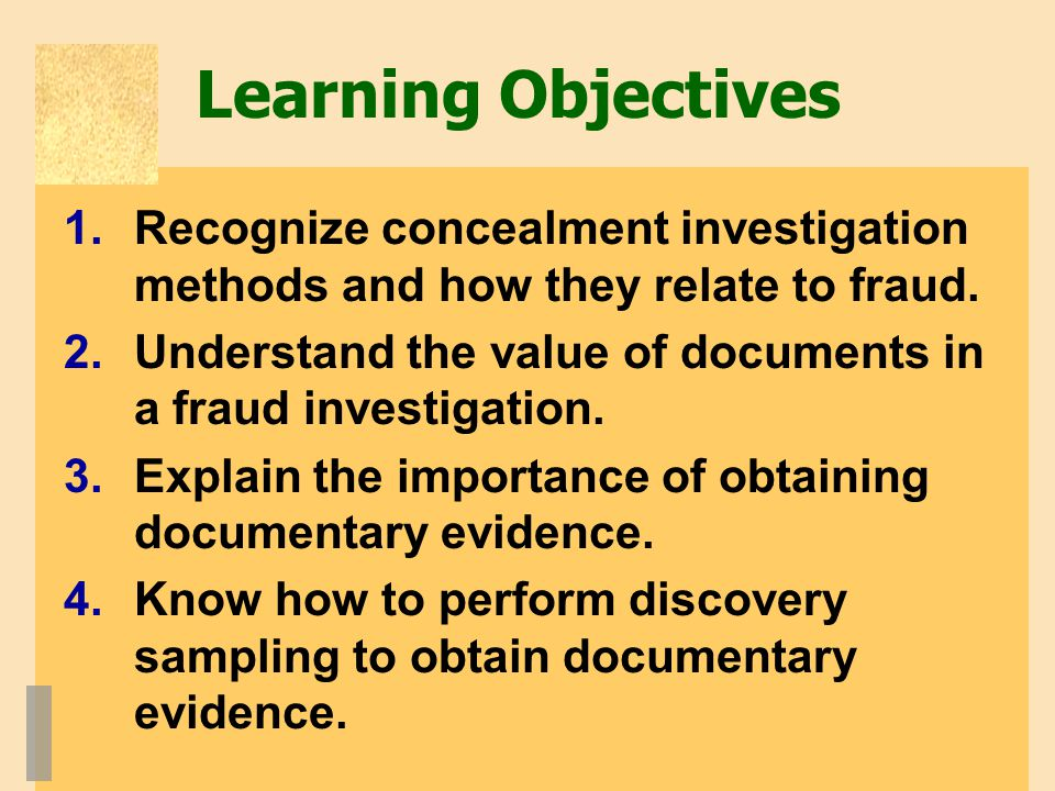 Learning Objectives Recognize concealment investigation methods and how they relate to fraud.
