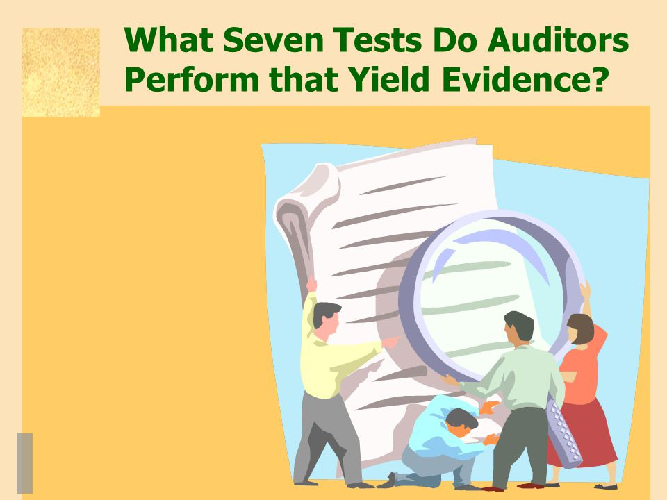 What Seven Tests Do Auditors Perform that Yield Evidence