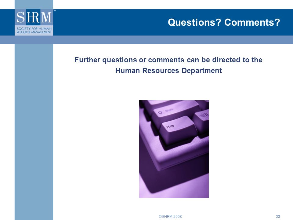 Questions Comments Further questions or comments can be directed to the. Human Resources Department.
