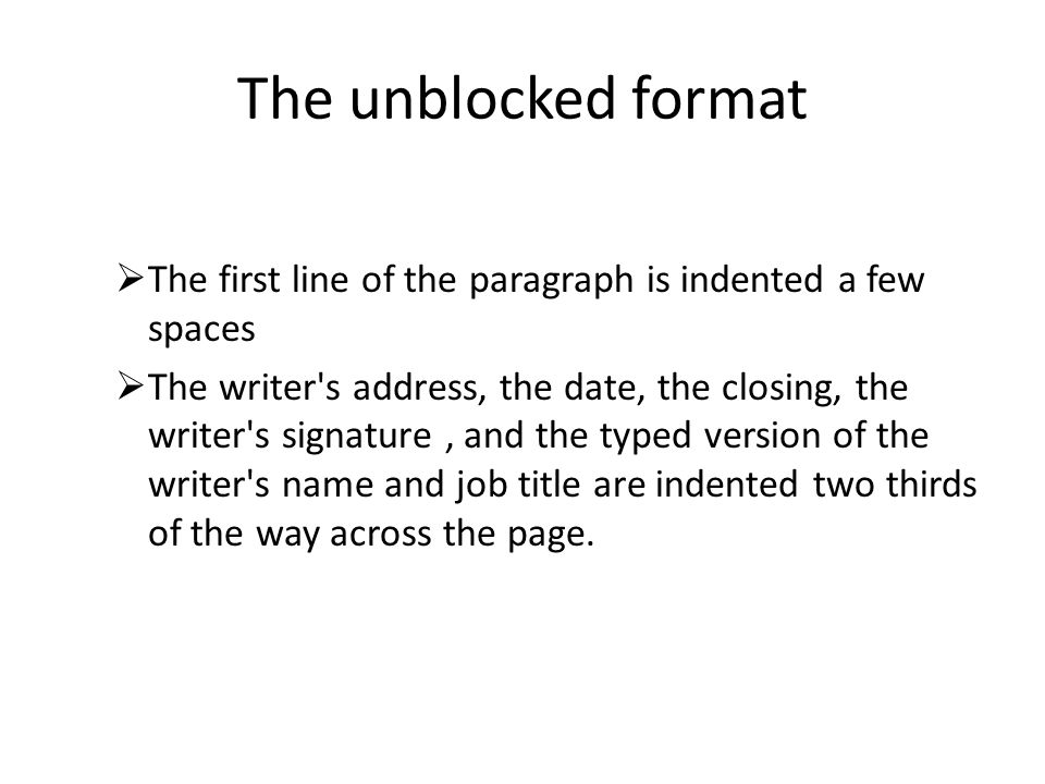 The unblocked format The first line of the paragraph is indented a few spaces.