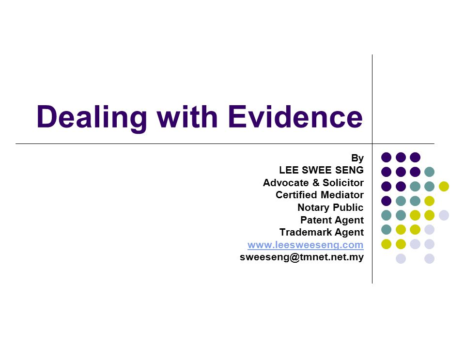 Dealing with Evidence By LEE SWEE SENG Advocate & Solicitor