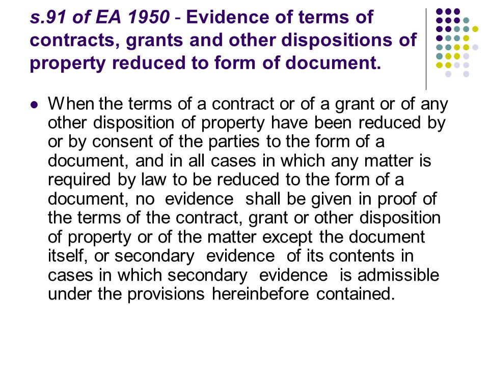 s.91 of EA 1950 - Evidence of terms of contracts, grants and other dispositions of property reduced to form of document.