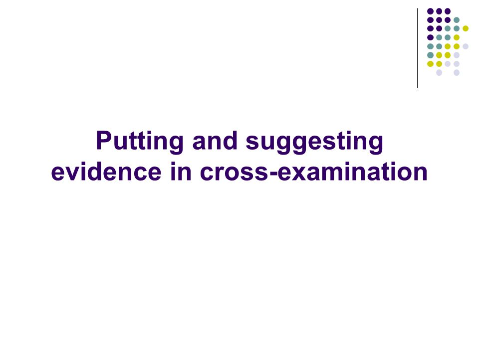 Putting and suggesting evidence in cross-examination