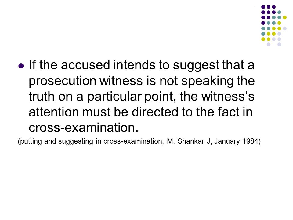 If the accused intends to suggest that a prosecution witness is not speaking the truth on a particular point, the witness's attention must be directed to the fact in cross-examination.