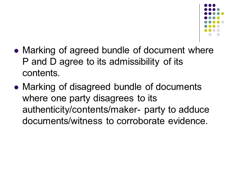 Marking of agreed bundle of document where P and D agree to its admissibility of its contents.