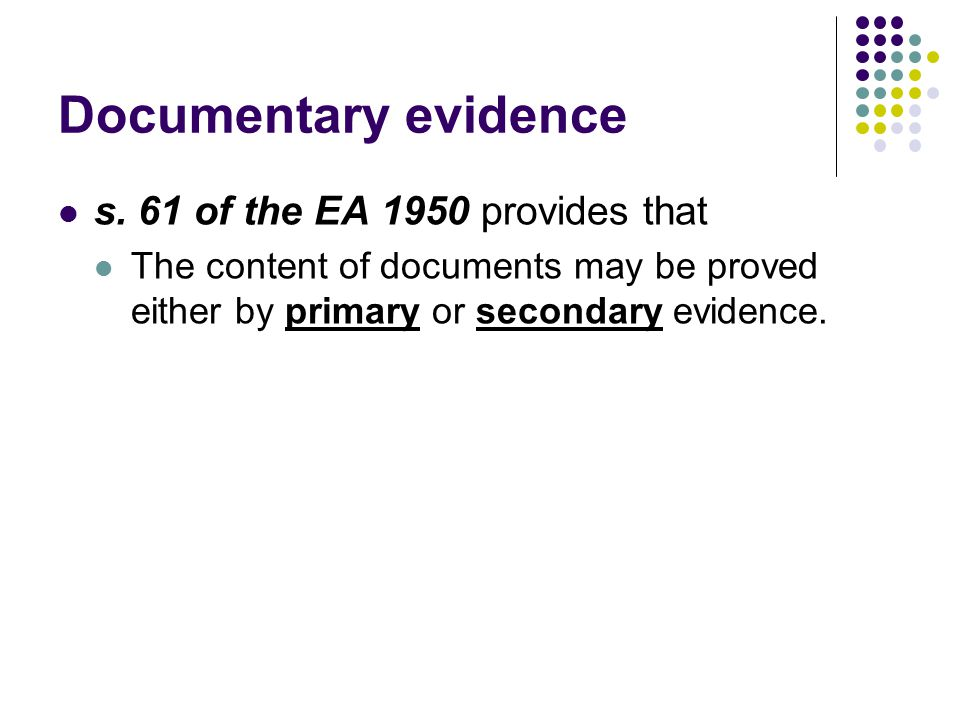 Documentary evidence s. 61 of the EA 1950 provides that