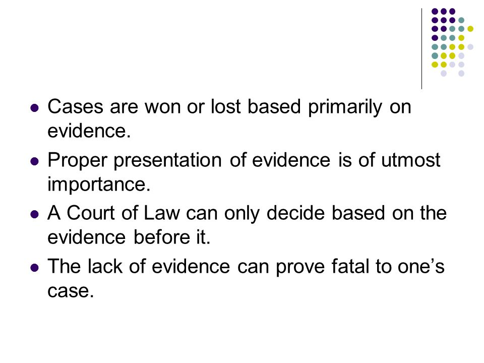 Cases are won or lost based primarily on evidence.