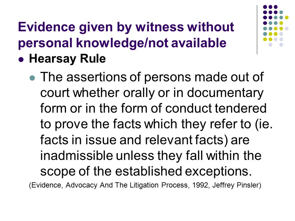 Evidence given by witness without personal knowledge/not available
