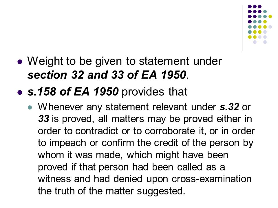 Weight to be given to statement under section 32 and 33 of EA 1950.