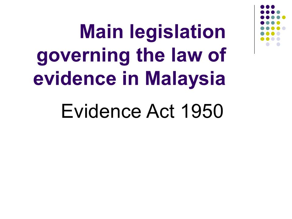 Main legislation governing the law of evidence in Malaysia
