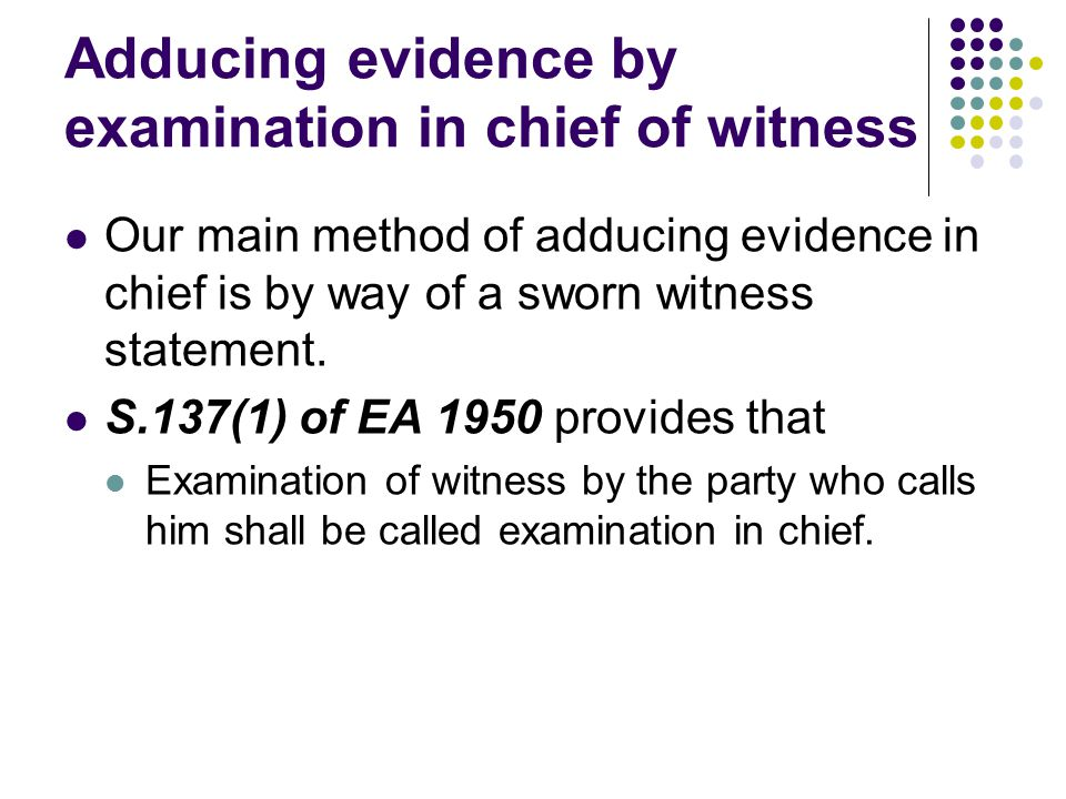 Adducing evidence by examination in chief of witness