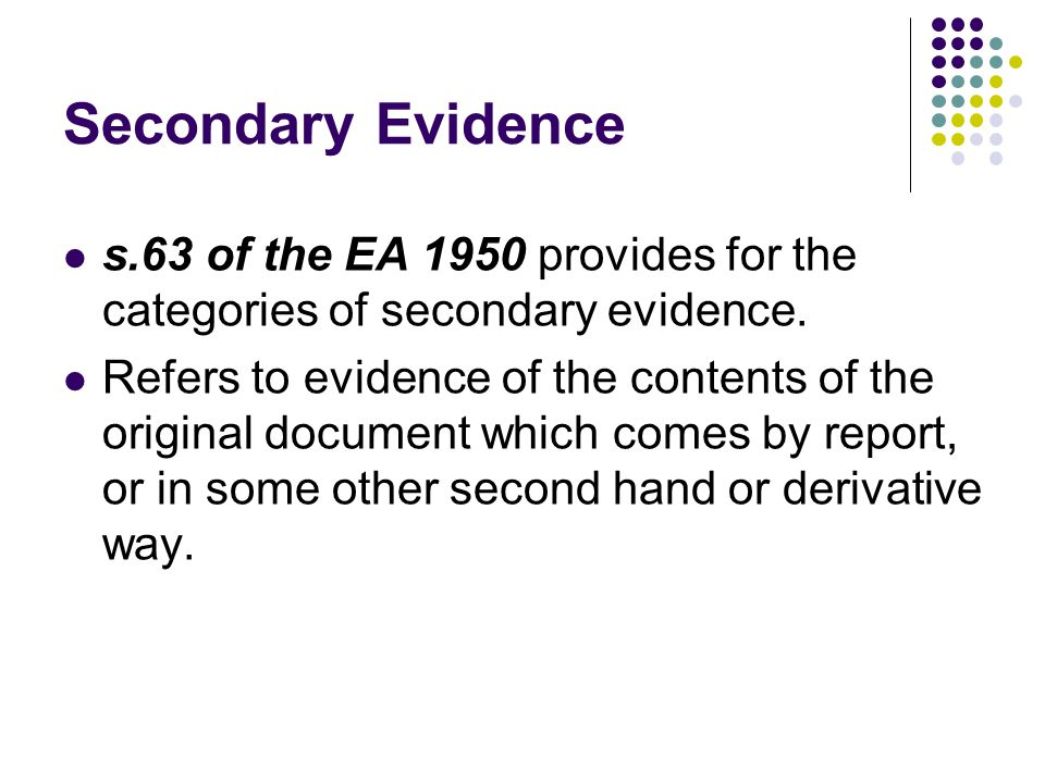 Secondary Evidence s.63 of the EA 1950 provides for the categories of secondary evidence.
