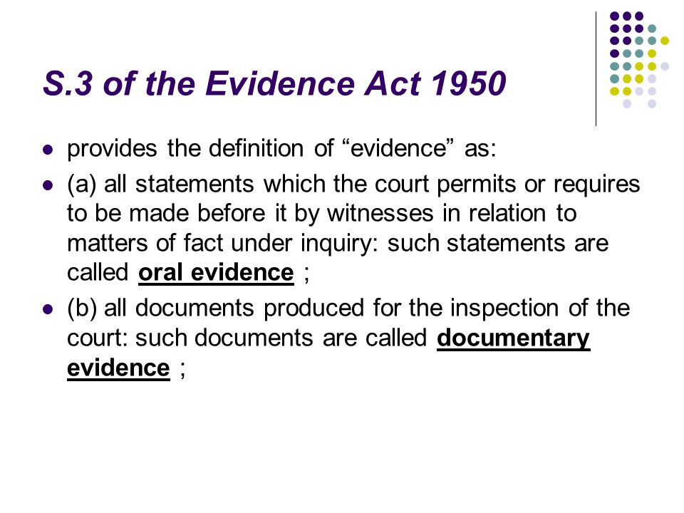 S.3 of the Evidence Act 1950 provides the definition of evidence as: