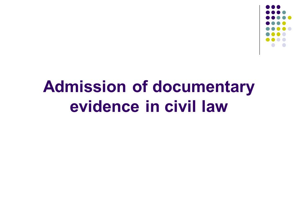 Admission of documentary evidence in civil law