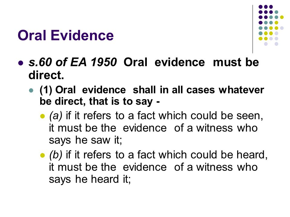Oral Evidence s.60 of EA 1950 Oral evidence must be direct.