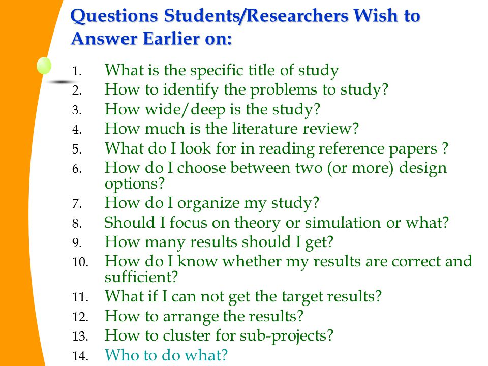 Questions Students/Researchers Wish to Answer Earlier on: