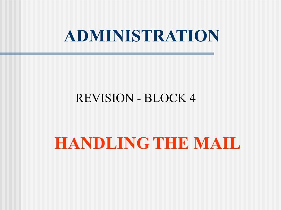 ADMINISTRATION REVISION - BLOCK 4 HANDLING THE MAIL