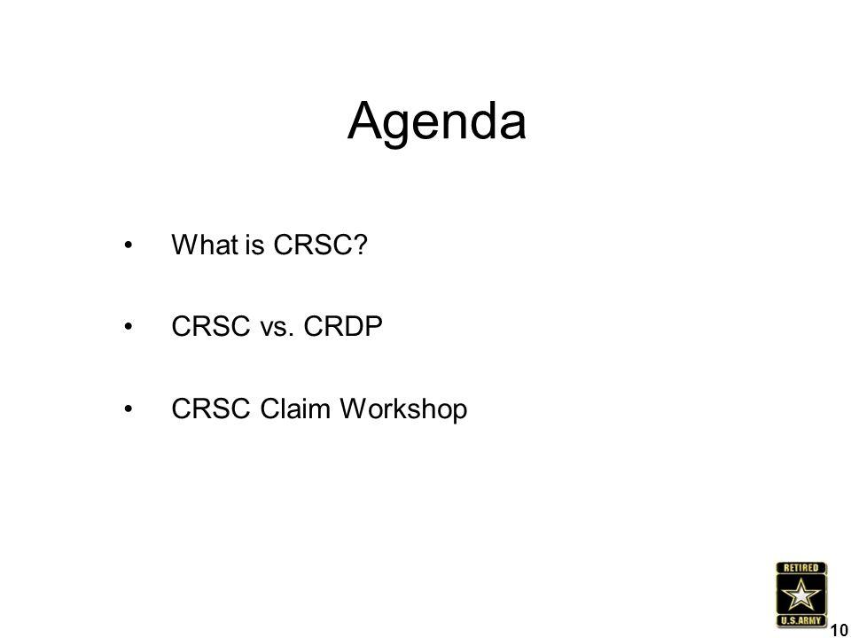 Agenda What is CRSC CRSC vs. CRDP CRSC Claim Workshop 10