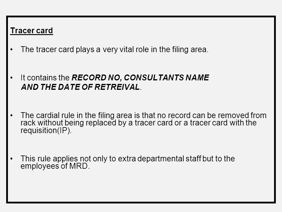 Tracer card The tracer card plays a very vital role in the filing area. It contains the RECORD NO, CONSULTANTS NAME.