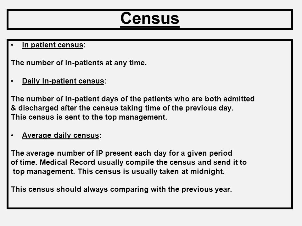Census In patient census: The number of In-patients at any time.